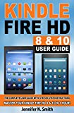 Kindle Fire HD 8 & 10 With Alexa User Guide: (New UPDATED 2021) The Complete User Guide With Step-by-Step Instructions. Master Your Kindle Fire HD 8 & 10 in 1 Hour!