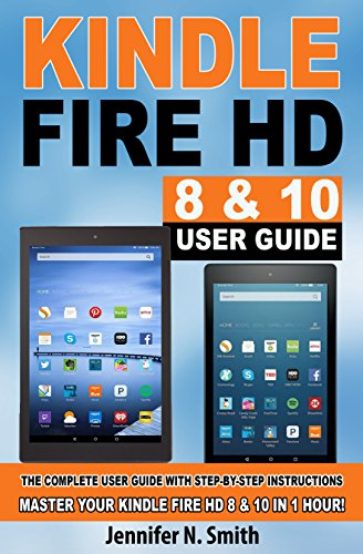 Kindle Fire HD 8 & 10 With Alexa User Guide: (New UPDATED 2021) The Complete User Guide With Step-by-Step Instructions. Master Your Kindle Fire HD 8 & 10 in 1 Hour! (English Edition)