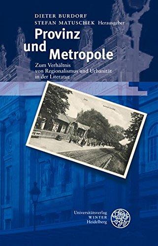 Provinz und Metropole: Zum Verhältnis von Regionalismus und Urbanität in der Literatur (Beiträge zur neueren Literaturgeschichte)