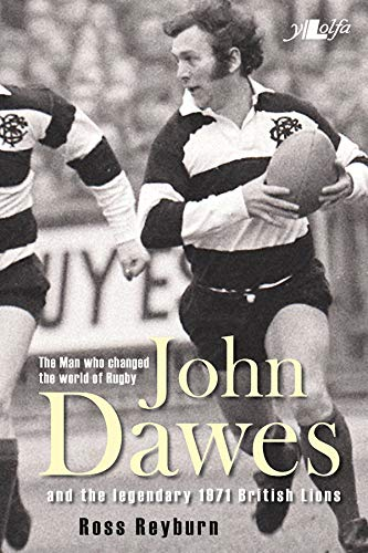 John Dawes: And the Legendary 1971 British Lions: The Man Who Changed the World of Rugby