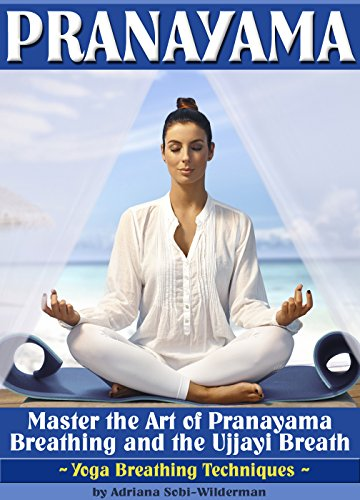 Pranayama: Master the Art of Pranayama Breathing and the Ujjayi Breath (Yoga Breathing Techniques)