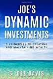 Joe's Dynamic Investments: 5 Principles to Creating and Maintaining Wealth