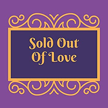 Sold Out Of Love
