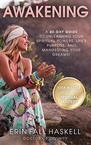 Awakening: A 40-Day Guide to Unleashing Your Spiritual Powers, Life's Purpose, and Manifesting Your Dreams!