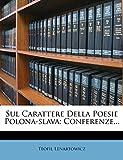 Sul Carattere Della Poesie Polona-Slava: Conferenze...