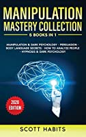 Manipulation Mastery Collection: 5 BOOKS IN 1: Manipulation And Dark Psychology, Persuasion, Body Language Secrets, How To Analyze People, Hypnosis And Dark Psychology