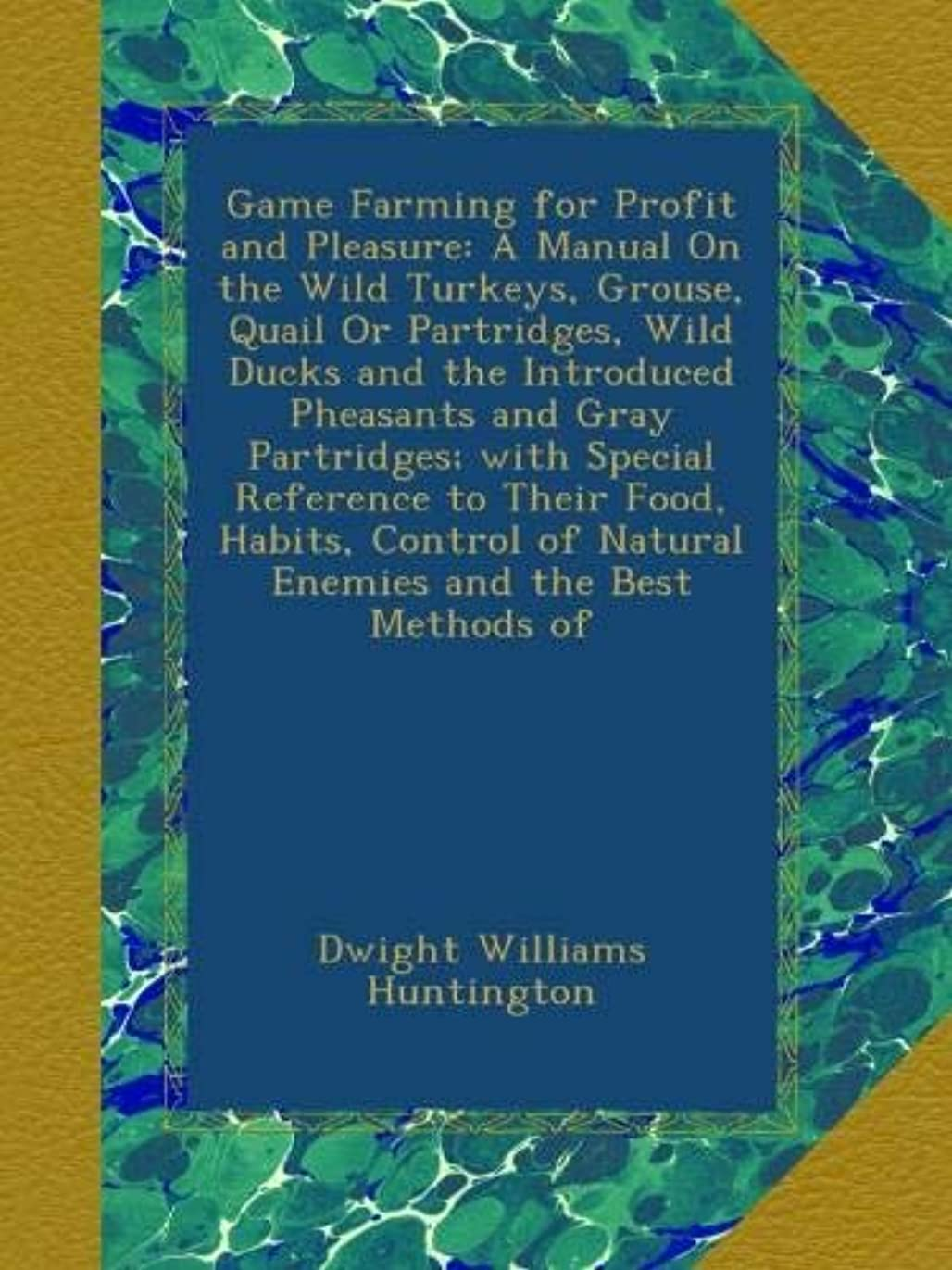 レポートを書く百万子供時代Game Farming for Profit and Pleasure: A Manual On the Wild Turkeys, Grouse, Quail Or Partridges, Wild Ducks and the Introduced Pheasants and Gray Partridges; with Special Reference to Their Food, Habits, Control of Natural Enemies and the Best Methods of