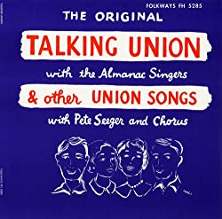 The Original Talking Union with the Almanac Singers & other Union Songs with Pete Seeger and Chorus