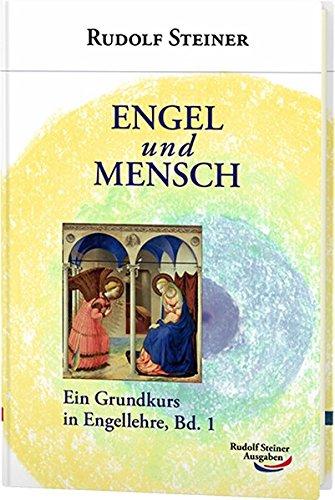 Engel und Mensch: Ein Grundkurs in Engellehre, Bd. 1 (Grundkurse)