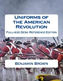 Uniforms of the American Revolution: Full-Size Desk Reference Edition
