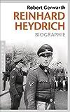Reinhard Heydrich: Biographie - Robert Gerwarth