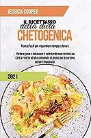 Il Ricettario della Dieta Chetogenica 2021: Ricette facili per risparmiare tempo e denaro. Perdere peso e abbassare il colesterolo con ricette Low Carb e ricette ad alto contenuto di grassi per le persone sempre impegnate.