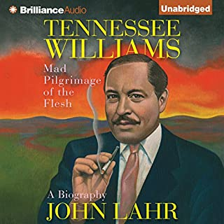 Tennessee Williams     Mad Pilgrimage of the Flesh              By:                                                                                                                                 John Lahr                               Narrated by:                                                                                                                                 Elizabeth Ashley                      Length: 26 hrs and 32 mins     9 ratings     Overall 4.4