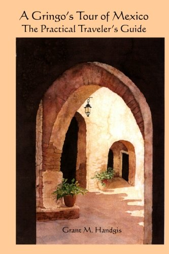 Book: A Gringo's Tour of Mexico - The Practical Traveler's Guide by Grant M. Handgis
