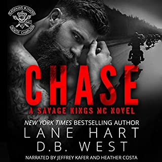 Chase     Savage Kings MC, Book 1              Written by:                                                                                                                                 Lane Hart,                                                                                        D.B. West                               Narrated by:                                                                                                                                 Jeffrey Kafer,                                                                                        Heather Costa                      Length: 5 hrs and 57 mins     Not rated yet     Overall 0.0