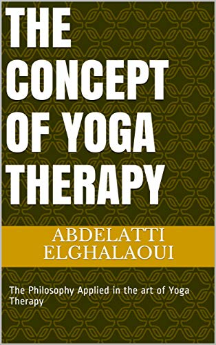 The Concept of Yoga Therapy: The Philosophy Applied in the art of Yoga Therapy (English Edition)
