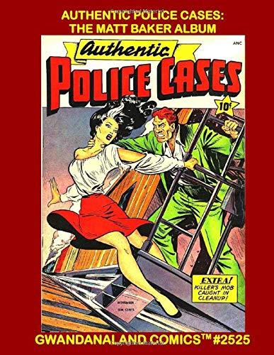 Authentic Police Cases: The Matt Baker Album: Gwandanaland Comics #2525 - All...