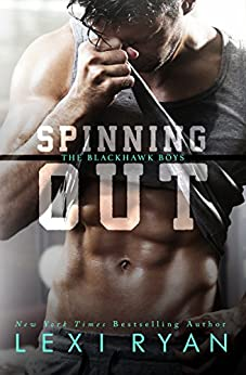 Spinning Out (The Blackhawk Boys Book 1) by [Lexi Ryan]