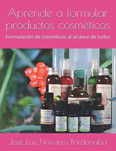 Aprende a formular productos cosméticos: Formulación de cosméticos al alcance de todos