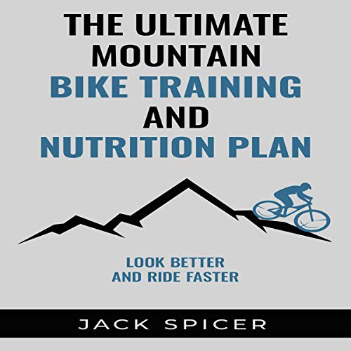 The Ultimate Mountain Biking Training and Nutrition Plan  By  cover art