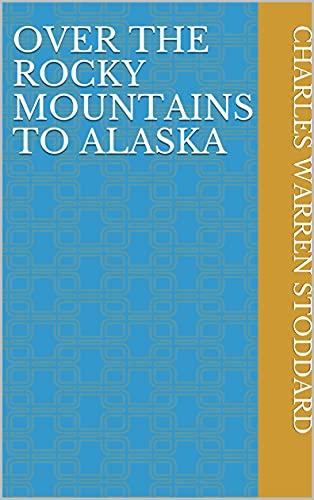 Over the Rocky Mountains to Alaska (English Edition)