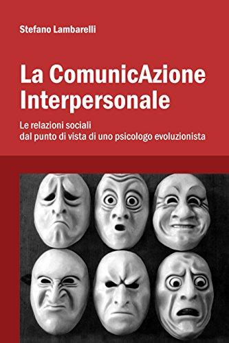 La ComunicAzione Interpersonale: Le relazioni sociali dal punto di vista di uno psicologo evoluzionista