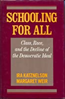 Katznelson: Schooling for All (Pr Only): Class, Race, and the Decline of the Democratic Ideal