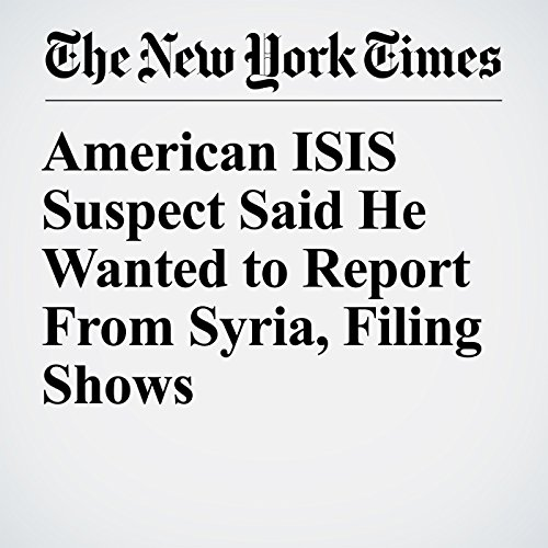 American ISIS Suspect Said He Wanted to Report From Syria, Filing Shows copertina