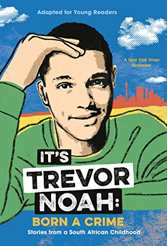 Compare Textbook Prices for It's Trevor Noah: Born a Crime: Stories from a South African Childhood Adapted for Young Readers  ISBN 9780525582199 by Noah, Trevor