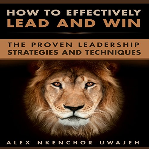 How to Effectively Lead and Win audiobook cover art