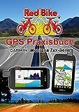GPS Praxisbuch Garmin Montana 7xx-Serie: Praxis- und modellbezogen, Schritt für Schritt erklärt (GPS Praxisbuch-Reihe von Red Bike 26) (German Edition)