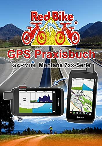 GPS Praxisbuch Garmin Montana 7xx-Serie: Praxis- und modellbezogen, Schritt für Schritt erklärt (GPS Praxisbuch-Reihe von Red Bike 26)