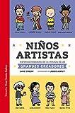 Niños artistas: Historias verdaderas de la infancia de los grandes creadores (Las Tres Edades / Nos Gusta Saber nº 40)