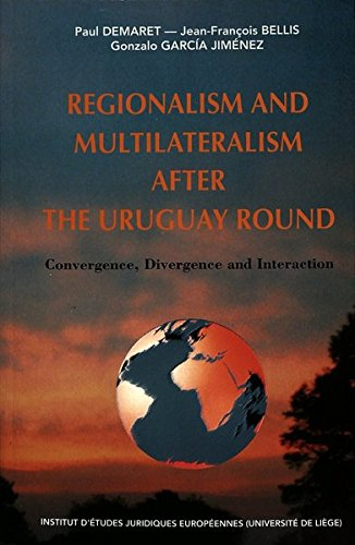 Regionalism and Multilateralism after the Uruguay Round: Convergence, Divergence and Interaction: Proceedings of a conference organised by the Institut d
