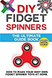 DIY Fidget Spinners: The Ultimate Guide Book: How to Make Your Very Own Fidget Spinner Toys at Home