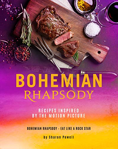 Bohemian Rhapsody: Recipes Inspired by The Motion Picture: Bohemian Rhapsody – Eat Like A Rock Star (English Edition)