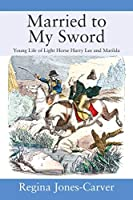 Married to My Sword: Young Life of Light Horse Harry Lee and Matilda