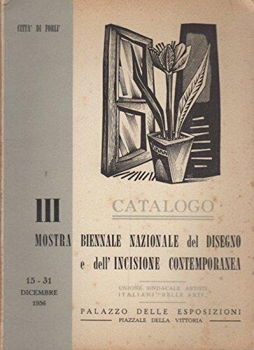 III. Mostra biennale nazionale del disegno e dell'incisione contemporanea: catalogo: Forlì 15-31 dicembre 1956 Palazzo delle esposizioni. Citta di Forlì; Unione sindacale artisti italiani belle arti.