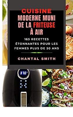 CUISINE MODERNE MUNI DE LA FRITEUSE À AIR: 165 Recettes étonnantes pour les femmes plus de 50 ans