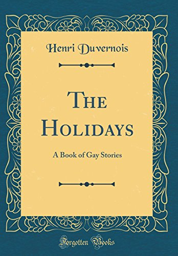 The Holidays: A Book of Gay Stories (Classic Reprint)