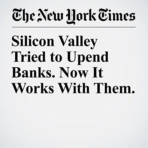 Silicon Valley Tried to Upend Banks. Now It Works With Them. copertina