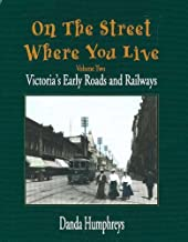 On The Street Where You Live: Victoria's Early Roads and Railways (v. 2)