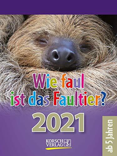 Wie faul ist das Faultier? 2021: Tages-Abreisskalender für Kinder mit Rätseln, Spiel und Witz I Aufstellbar I 12 x 16 cm