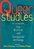 Queer studies :a lesbian, gay, bisexual, & transgender anthology /