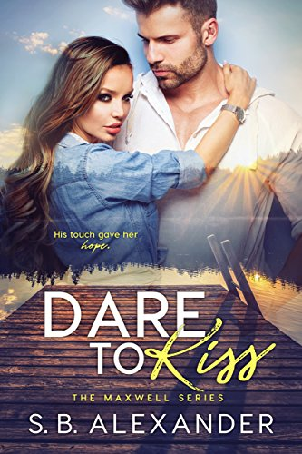 Dare to Kiss (The Maxwell Series Book 1) by [S.B. Alexander]