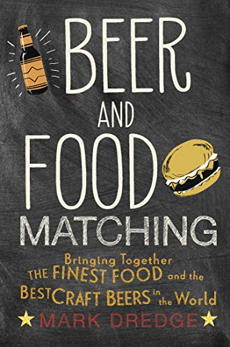 Beer and Food Matching: Bringing together the finest food and the best craft beers in the world