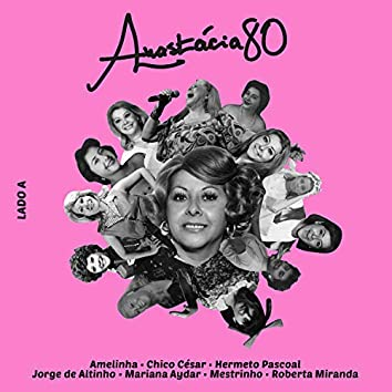 Anastácia 80: Lado A