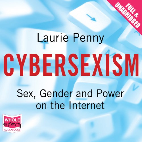 Cybersexism                   Written by:                                                                                                                                 Laurie Penny                               Narrated by:                                                                                                                                 Jo Hall                      Length: 1 hr and 49 mins     Not rated yet     Overall 0.0