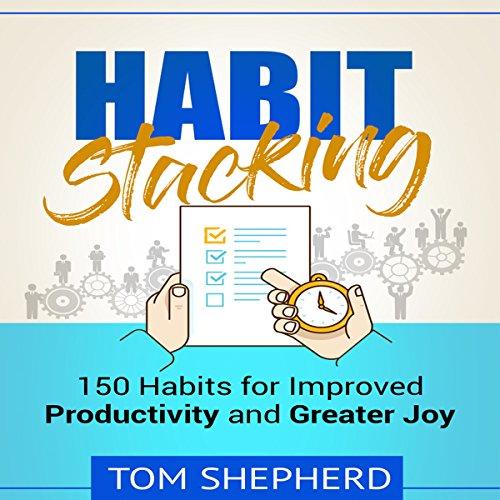 Habit Stacking: 150 Habits for Improved Productivity and Greater Joy audiobook cover art