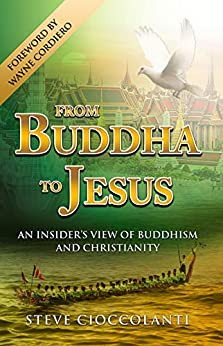 FROM BUDDHA TO JESUS: An Insider's View of Buddhism & Christianity (Comparative World Religions) by [Steve Cioccolanti]